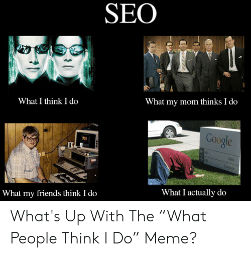 seo-what-i-think-i-do-what-my-mom-thinks