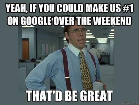 seo meme - make us #1 on google over the weekend