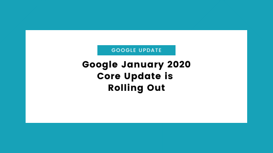 Google January 2020 Core Update is Rolling Out