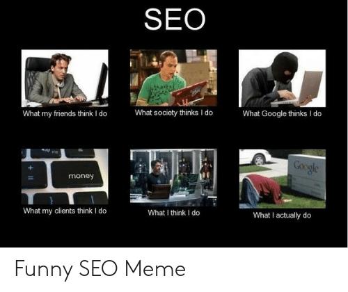 seo-what-google-thinks-i-do-what-society-thinks-i do