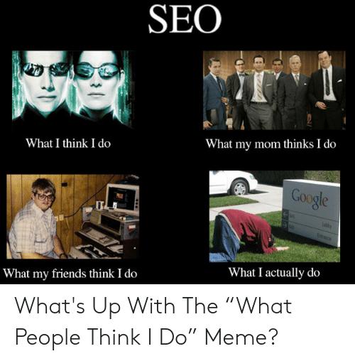 seo-what-i-think-i-do-what-my-mom-thinks